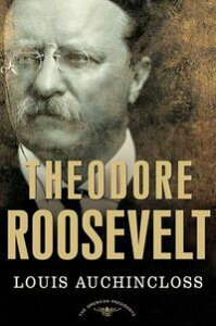 Theodore RooseveltThe American Presidents Series: The 26th President, 1901-1909【電子書籍】[ Louis Auchincloss ]