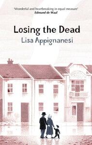 Losing the Dead【電子書籍】[ Lisa Appignanesi ]