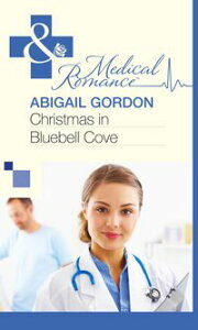 Christmas In Bluebell Cove (Mills & Boon Medical)【電子書籍】[ Abigail Gordon ]