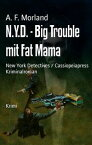 N.Y.D. - Big Trouble mit Fat MamaNew York Detectives / Cassiopeiapress Kriminalroman【電子書籍】[ A. F. Morland ]