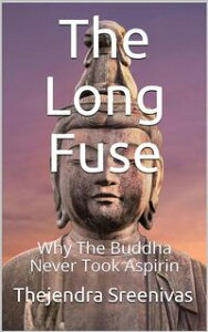 The Long FuseWhy The Buddha Never Took Aspirin【電子書籍】[ Thejendra Sreenivas ]