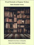 Word Portraits of Famous Writers【電子書籍】[ Mabel Elizabeth Wotton ]