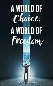 A World of Choice, A World of Freedom【電子書籍】[ Gary M. Douglas ]