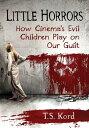 楽天Kobo電子書籍ストアで買える「Little HorrorsHow Cinema's Evil Children Play on Our Guilt【電子書籍】[ T.S. Kord ]」の画像です。価格は1,817円になります。