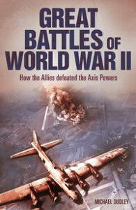 Great Battles of World War IIHow the Allies Defeated the Axis Powers【電子書籍】[ Nigel Cawthorne ]