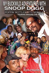 My Buckwild Adventures with Snoop Dogg【電子書籍】[ Ken Francis ]