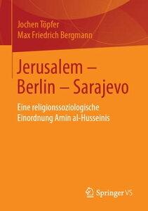 Jerusalem ? Berlin ? SarajevoEine religionssoziologische Einordnung Amin al-Husseinis【電子書籍】[ Jochen T?pfer ]