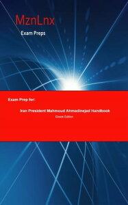 Exam Prep for:Iran President Mahmoud Ahmadinejad Handbook【電子書籍】[ Mzn Lnx ]