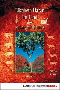 Im Land des EukalyptusbaumsRoman【電子書籍】[ Elizabeth Haran ]