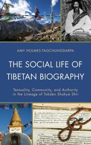 The Social Life of Tibetan BiographyTextuality, Community, and Authority in the Lineage of Tokden Shakya Shri【電子書籍】[ Amy Holmes-Tagchungdarpa ]