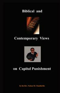 Biblical and Contemporary Views on Capital Punishment【電子書籍】[ Nelson Chamberlin ]