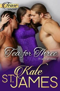 Tea for Three【電子書籍】[ Kate St. James ]