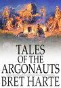楽天Kobo電子書籍ストアで買える「Tales of the Argonauts【電子書籍】[ Bret Harte ]」の画像です。価格は360円になります。