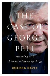 The Case of George Pellreckoning with child sexual abuse by clergy【電子書籍】[ Melissa Davey ]