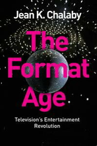 The Format AgeTelevision's Entertainment Revolution【電子書籍】[ Jean K. Chalaby ]