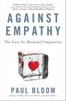 Against EmpathyThe Case for Rational Compassion【電子書籍】[ Paul Bloom ]