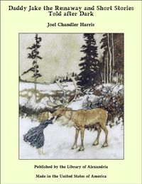 Daddy Jake the Runaway and Short Stories Told after Dark【電子書籍】[ Joel Chandler Harris ]