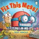 Fix This Mess!【電子書籍】[ Tedd Arnold ]