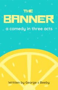 THE BANNERA Comedy in Three Acts【電子書籍】[ George S Beeby ]