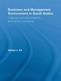 Business and Management Environment in Saudi ArabiaChallenges and Opportunities for Multinational Corporations【電子書籍】[ Abbas Ali ]