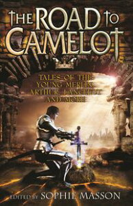 The Road To Camelot【電子書籍】[ Sophie Masson ]