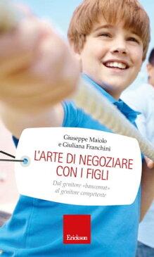 L'arte di negoziare con i figli【電子書籍】[ Giuseppe Maiolo ]