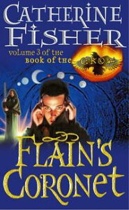 Flain's Coronet: Book Of The Crow 3【電子書籍】[ Catherine Fisher ]