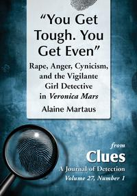 """""""You Get Tough. You Get Even""""Rape, Anger, Cynicism, and the Vigilante Girl Detective in Veronica Mars【電子書籍】[ Alaine Martaus ]"""