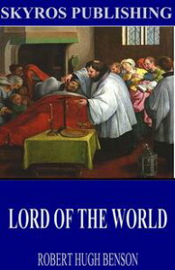 Lord of the World【電子書籍】[ Robert Hugh Benson ]