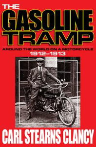 THE GASOLINE TRAMPAROUND THE WORLD ON A MOTORCYCLE (1912-1913)【電子書籍】[ Carl Stearns Clancy ]