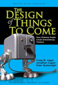 The Design of Things to ComeHow Ordinary People Create Extraordinary Products【電子書籍】[ Craig M. Vogel ]