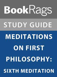Summary & Study Guide: Meditations on First Philosophy: Sixth Meditation【電子書籍】[ BookRags ]