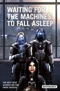 Waiting for the Machines to Fall Asleep【電子書籍】[ Affront Publishing ]