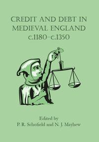 Credit and Debt in Medieval England c.1180-c.1350【電子書籍】[ Phillipp Schofield ]