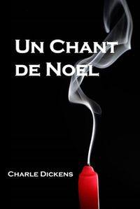 Un Chant de NoelA Christmas Carol, French edition【電子書籍】[ Charles Dickens ]