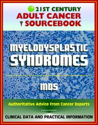 21st Century Adult Cancer Sourcebook: Myelodysplastic Syndromes (MDS), Refractory Anemia, Refractory Cytopenia - Clinical Data for Patients, Families, and Physicians【電子書籍】[ Progressive Management ]