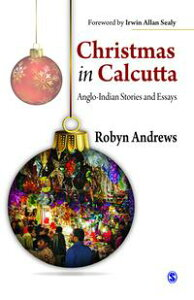 Christmas in CalcuttaAnglo-Indian Stories and Essays【電子書籍】[ Robyn Andrews ]