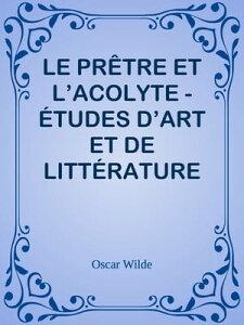 LE PR?TRE ET L'ACOLYTE - ?TUDES D'ART ET DE LITT?RATURE【電子書籍】[ Oscar Wilde ]