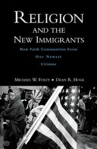 Religion and the New ImmigrantsHow Faith Communities Form Our Newest Citizens【電子書籍】[ Michael W. Foley ]