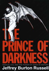 The Prince of DarknessRadical Evil and the Power of Good in History【電子書籍】[ Jeffrey Burton Russell ]