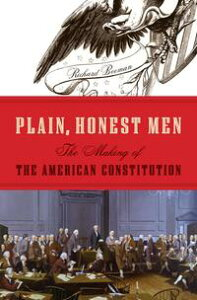 Plain, Honest MenThe Making of the American Constitution【電子書籍】[ Richard Beeman ]