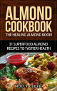 Almond Cookbook: The Healing Almond...