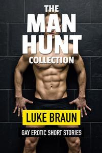 The Man Hunt Collection: Gay Erotic Short Stories【電子書籍】[ Luke Braun ]