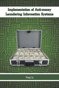 Implementation of Anti-Money Laundering Information Systems【電子書籍】[ Yong Li ]