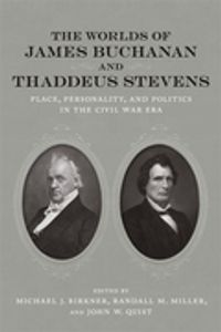 The Worlds of James Buchanan and Thaddeus StevensPlace, Personality, and Politics in the Civil War Era【電子書籍】[ Amy S. Greenberg ]