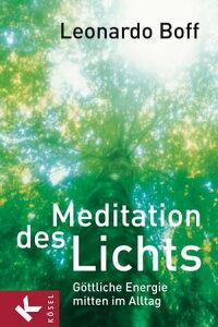 Meditation des LichtsG?ttliche Energie mitten im Alltag - ?bersetzt aus dem Portugiesischen von Bruno Kern【電子書籍】[ Leonardo Boff ]
