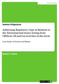 Addressing Regulatory Gaps in Relation to the Environmental Issues Arising from Offshore Oil and Gas Activities in the ArcticCase Study of Norway and Russia【電子書籍】[ Joanna Grigorjeva ]