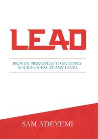 Lead: Proven Principles To Multiply Your Success At Any Level【電子書籍】[ Sam Adeyemi ]