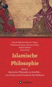 Islamische PhilosophieBand 2: Islamische Philosophie im Konflikt - von Al-Razi und Al-Farabi bis Ibn Miskawai【電子書籍】[ Muhammad Sameer Murtaza ]