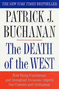 The Death of the WestHow Dying Populations and Immigrant Invasions Imperil Our Country and Civilization【電子書籍】[ Patrick J. Buchanan ]